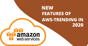 NEW FEATURES OF AWS- TRENDING IN 2020
