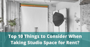 Top 10 Things to Consider When Taking Studio Space for Rent?
