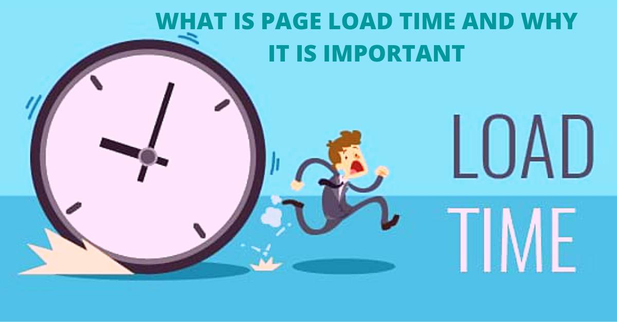 WHAT IS PAGE LOAD TIME AND WHY IT IS IMPORTANT